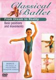Classical Ballet 1 - From Dream To Reality - The Basics