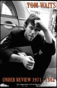 Tom Waits - Under Review 1971-1982