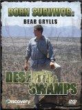 Bear Grylls - Born Survivor - Deserts And Swamps [2008]